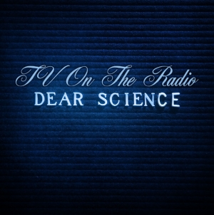 Revisit: TV on the Radio: Dear Science