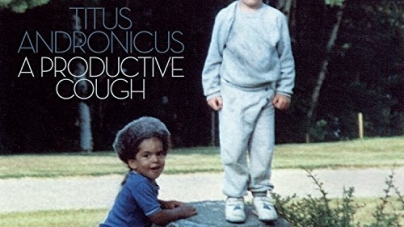 Titus Andronicus: A Productive Cough