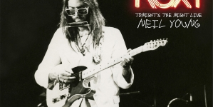 Neil Young: ROXY – Tonight's the Night Live