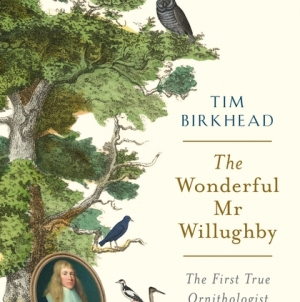 The Wonderful Mr Willughby: The First True Ornithologist: by Tim Birkhead