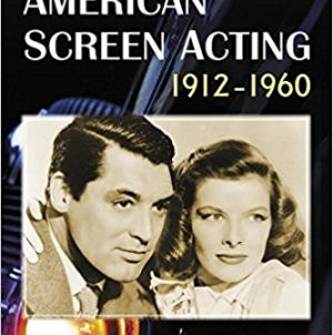 The Art of American Screen Acting, 1912-1960: by Dan Callahan