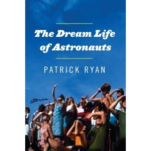 The Dream Life of Astronauts: by Patrick Ryan