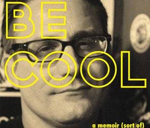 Be Cool: by Ben Tanzer