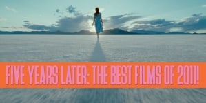 Five Years Later: The Best Films of 2011!!