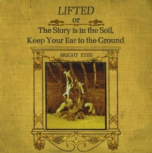 Discography: Bright Eyes: Lifted or The Story is in the Soil, Keep Your Ear to the Ground