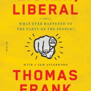 Listen, Liberal: by Thomas Frank