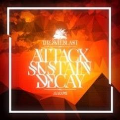 The Fullblast: Attack.Sustain.Decay