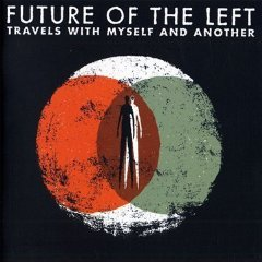 Future of the Left: Travels with Myself and Another