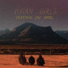 Vivian Girls: Everything Goes Wrong