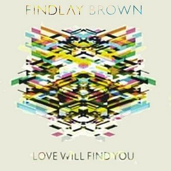 Findlay Brown: Love Will Find You