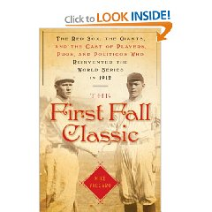 The First Fall Classic: The Red Sox, the Giants, and the Cast of Players, Pugs, and Politicos Who Reinvented the World Series in 1912: by Mike Vaccaro