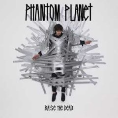 Rediscover: Phantom Planet: Raise the Dead
