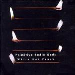 Rediscover: Primitive Radio Gods: White Hot Peach