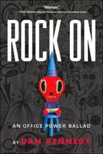 Rock On: An Office Power Ballad: by Dan Kennedy