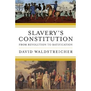Slavery's Constitution: From Revolution to Ratification: by David Waldstreicher