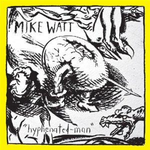 Mike Watt: Hyphenated-Man