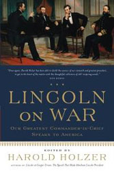 Lincoln on War: Our Greatest Commander-In-Chief Speaks to America: by Harold Holzer
