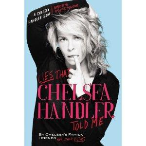 Lies That Chelsea Handler Told Me: by Chelsea's Family, Friends, and Other Victims