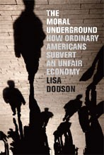 The Moral Underground: How Ordinary Americans Subvert an Unfair Economy: by Lisa Dodson