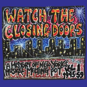 Various Artists: Watch the Closing Doors: A History of New York's Musical Melting Pot, Vol. 1: 1945-1959