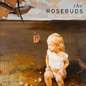 The Rosebuds: Loud Planes Fly Low