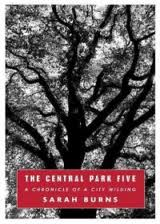 The Central Park Five: A Chronicle of a City Wilding: by Sarah Burns