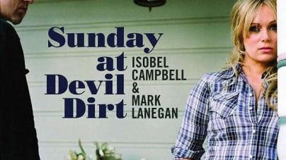 Isobel Campbell & Mark Lanegan: Sunday at Devil Dirt