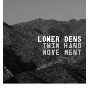 Lower Dens: Twin-Hand Movement