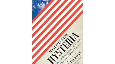 Manufacturing Hysteria: A History of Scapegoating, Surveillance, and Secrecy in Modern America: by Jay Feldman