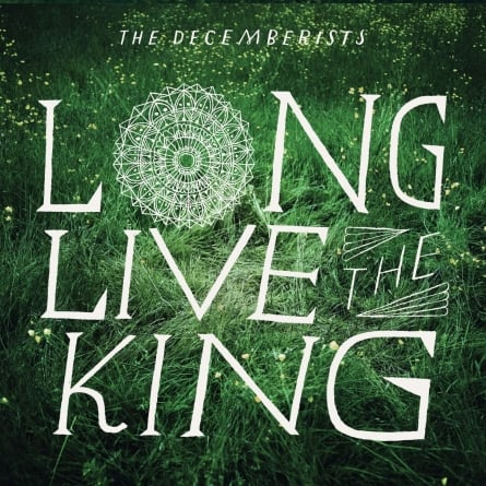 The Decemberists: Long Live the King