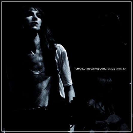 Charlotte Gainsbourg: Stage Whisper