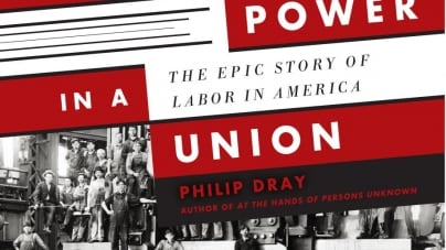 There is Power in a Union: The Epic Story of Labor in America: by Philip Dray