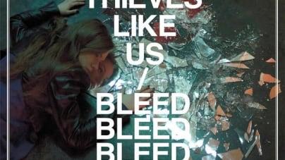 Thieves Like Us: Bleed Bleed Bleed