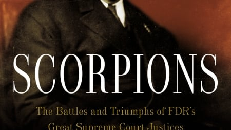 Scorpions: The Battles and Triumphs of FDR's Great Supreme Court Justices: by Noah Feldman