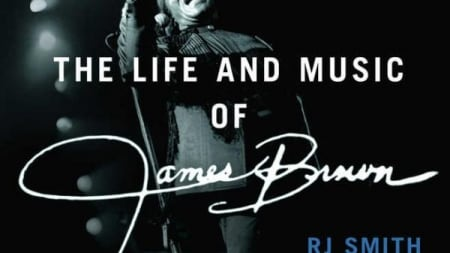 The One: The Life and Music of James Brown: by R.J. Smith
