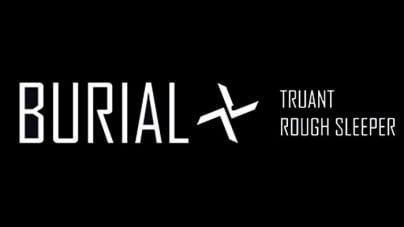 Burial: Truant/Rough Sleeper