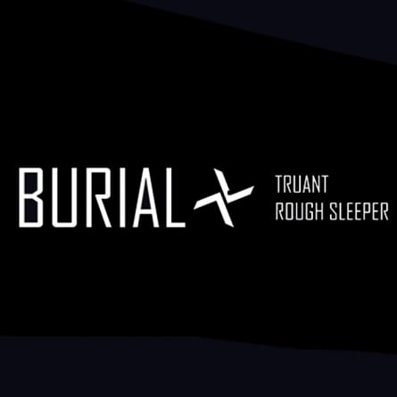 Burial: Truant/Rough Sleeper