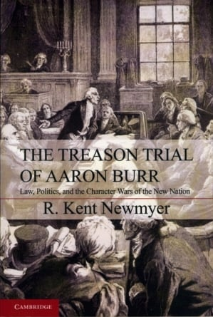The Treason Trial of Aaron Burr: by R. Kent Newmyer