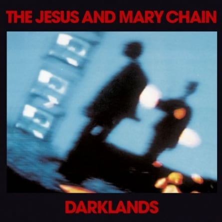 Revisit: The Jesus & Mary Chain: Darklands