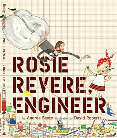 Rosie Revere, Engineer: by Andrea Beaty, illustrated by David Roberts