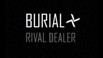 Burial: Rival Dealer