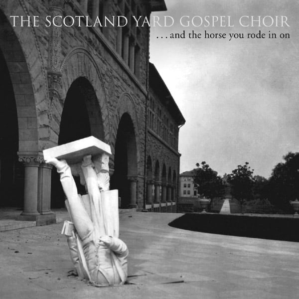 The-Scotland-Yard-Gospel-Choir-...and-the-Horse-You-Rode-in-On