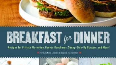Breakfast for Dinner: by Lindsay Landis and Taylor Hackbarth