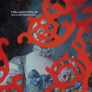 William Basinski: Melancholia