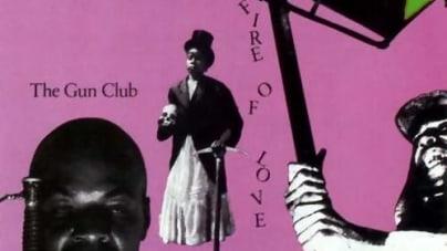 The Gun Club: Fire of Love
