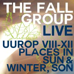The Fall: Live: UUROP VIII-XII Places in Sun & Winter, Son
