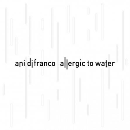 Ani DiFranco: Allergic to Water