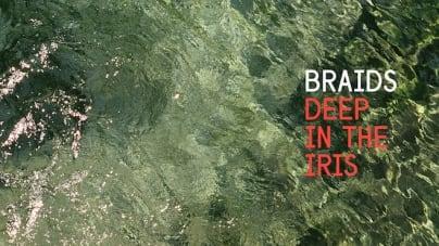 Braids: Deep In the Iris