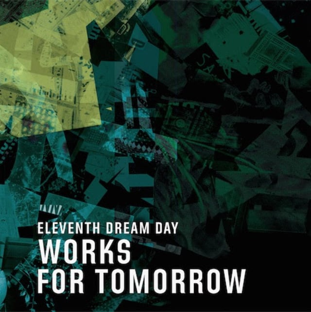 Eleventh Dream Day: Works for Tomorrow - Spectrum Culture