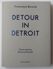 Detour in Detroit: by Francesca Berardi and Antonio Rovaldi
